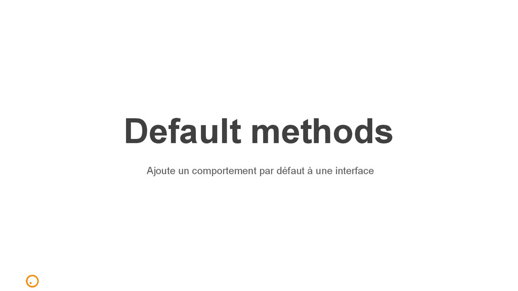 Default methods Ajoute un comportement par défa...