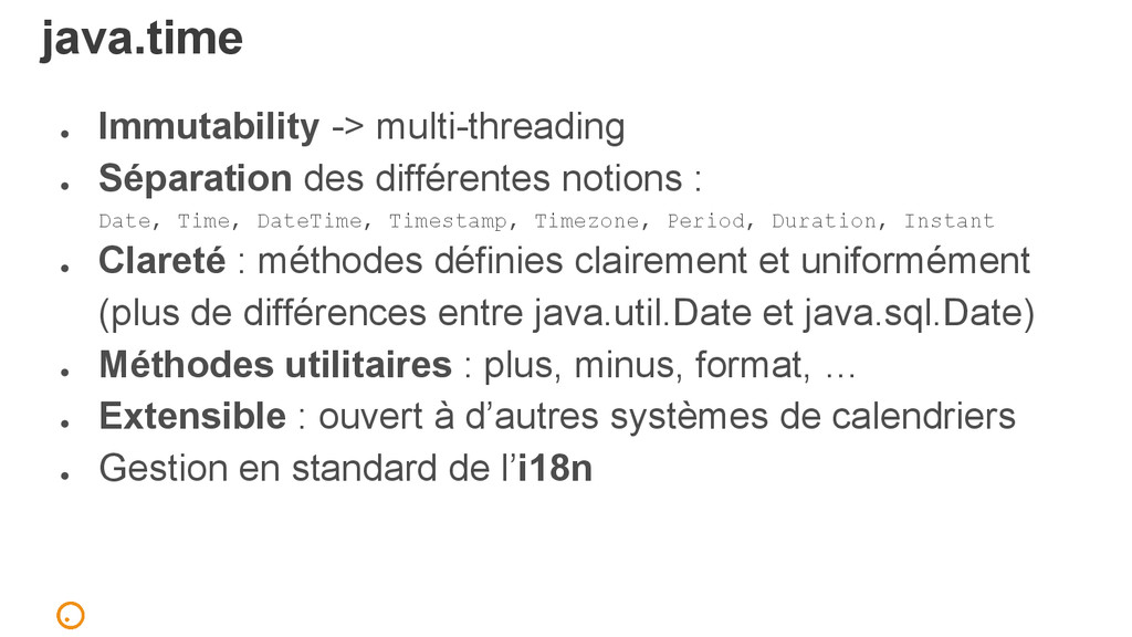 java.time ● Immutability -> multi-threading ● S...