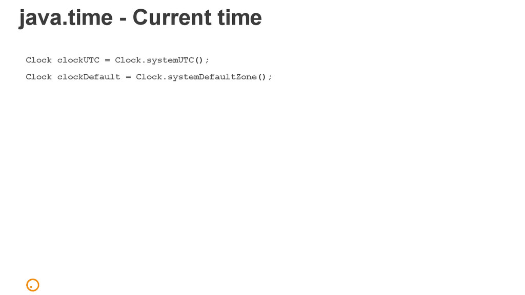 java.time - Current time Clock clockUTC = Clock...