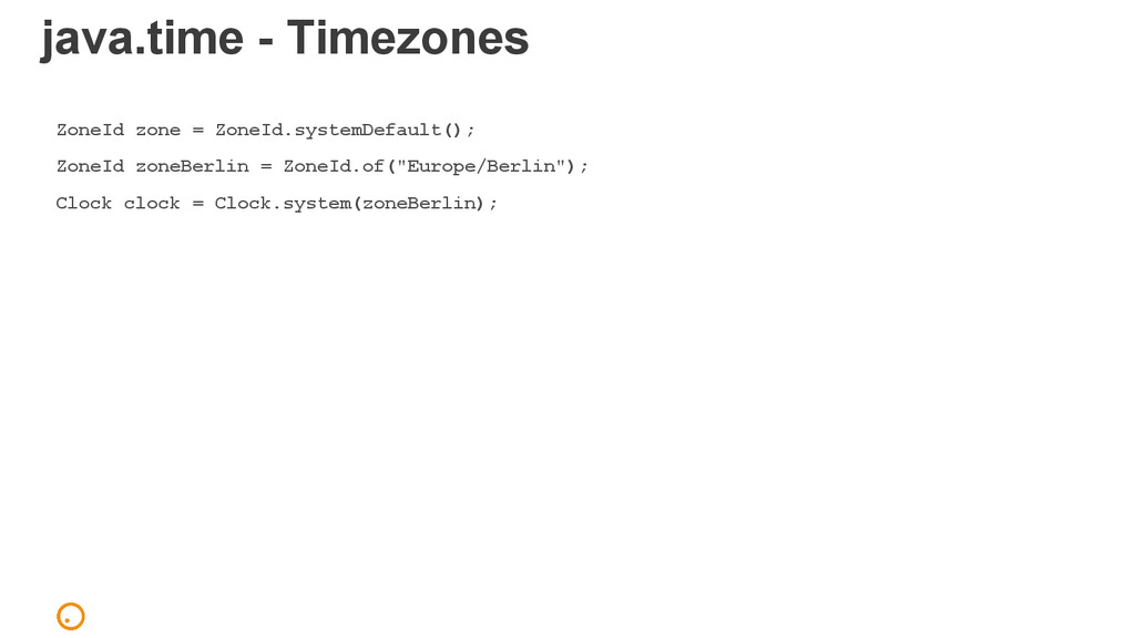 java.time - Timezones ZoneId zone = ZoneId.syst...