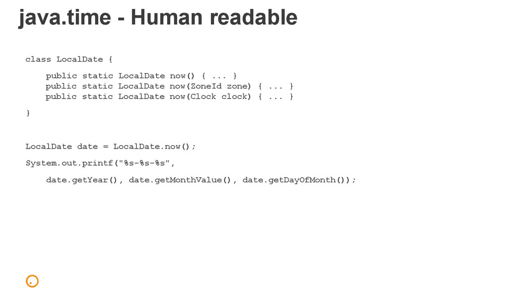 java.time - Human readable class LocalDate { pu...