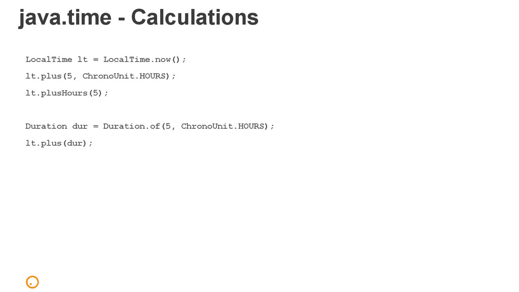java.time - Calculations LocalTime lt = LocalTi...