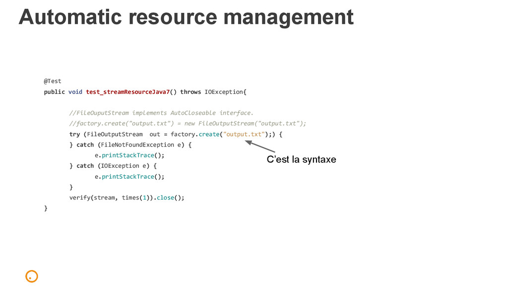 Automatic resource management @Test public void...