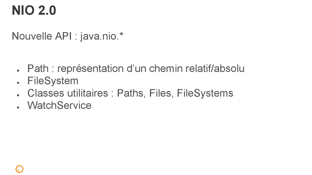 NIO 2.0 Nouvelle API : java.nio.* ● Path : repr...