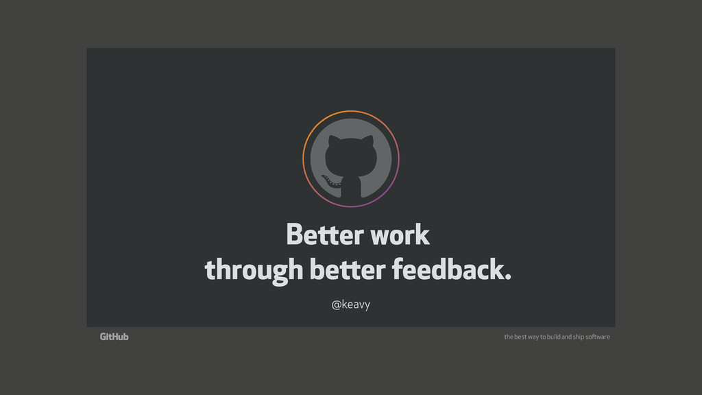 the best way to build and ship software Better ...