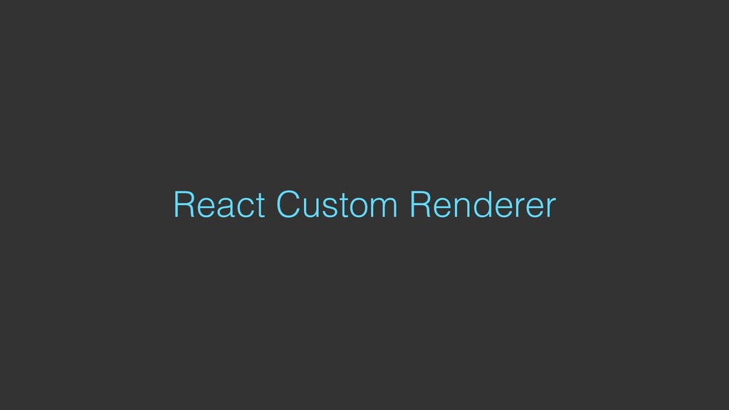 React Custom Renderer
