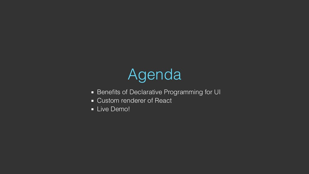 Agenda Benefits of Declarative Programming for U...
