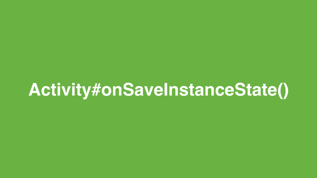 Activity#onSaveInstanceState()
