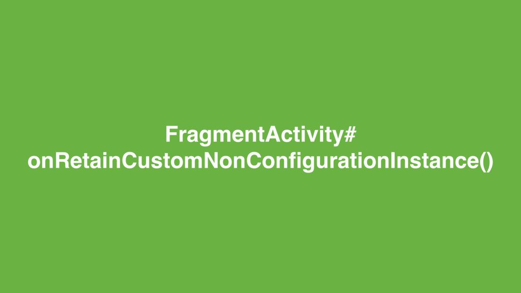 FragmentActivity# onRetainCustomNonConfiguration...