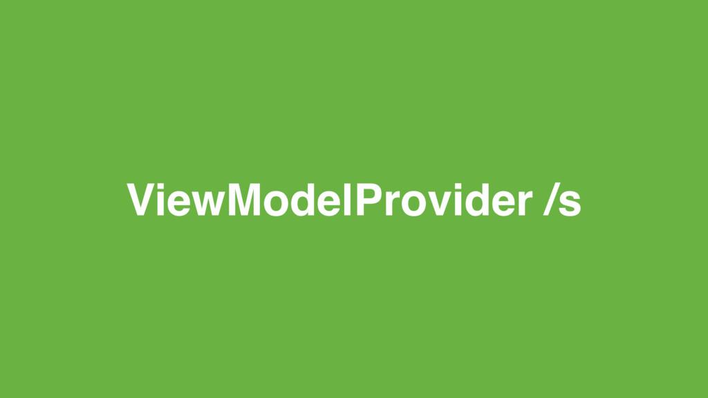 ViewModelProvider /s