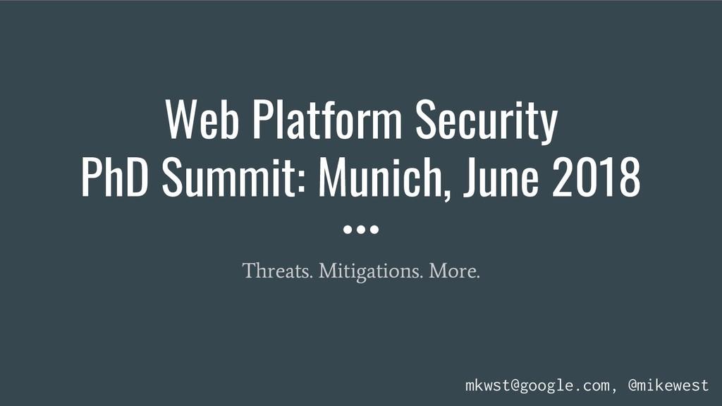 Web Platform Security PhD Summit: Munich, June ...