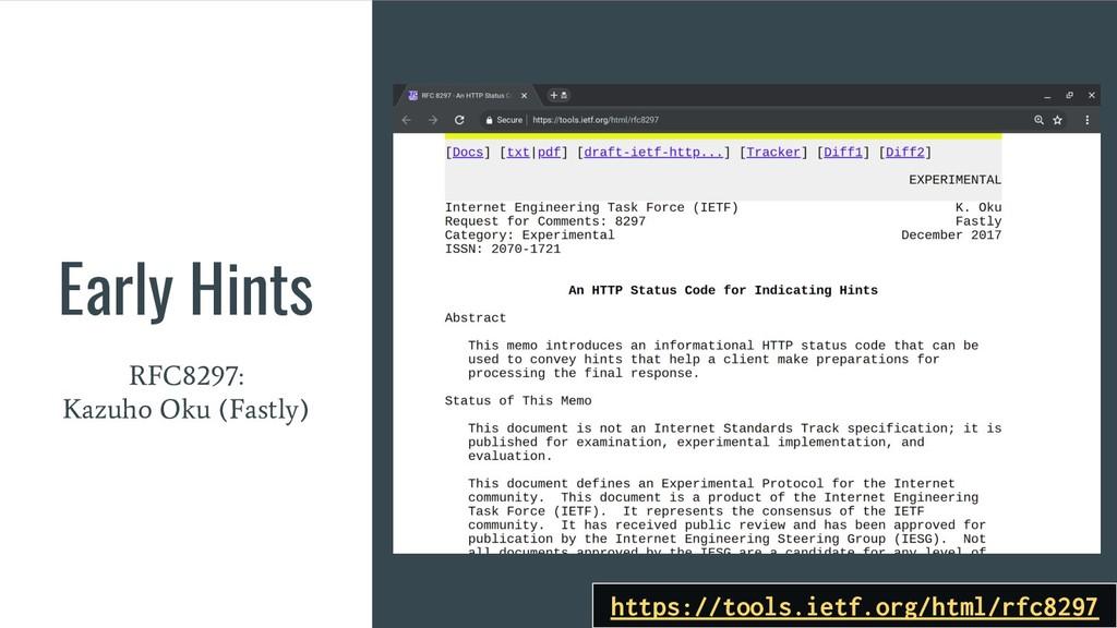 Early Hints RFC8297: Kazuho Oku (Fastly) https:...
