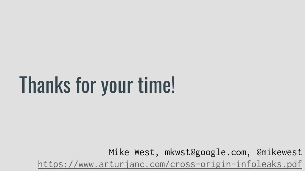 Thanks for your time! Mike West, mkwst@google.c...