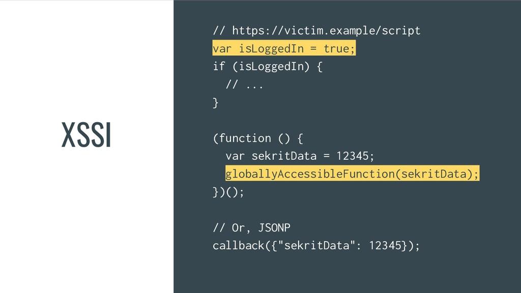 XSSI // https://victim.example/script var isLog...