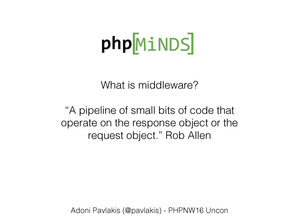 "What is middleware? ""A pipeline of small bits o..."