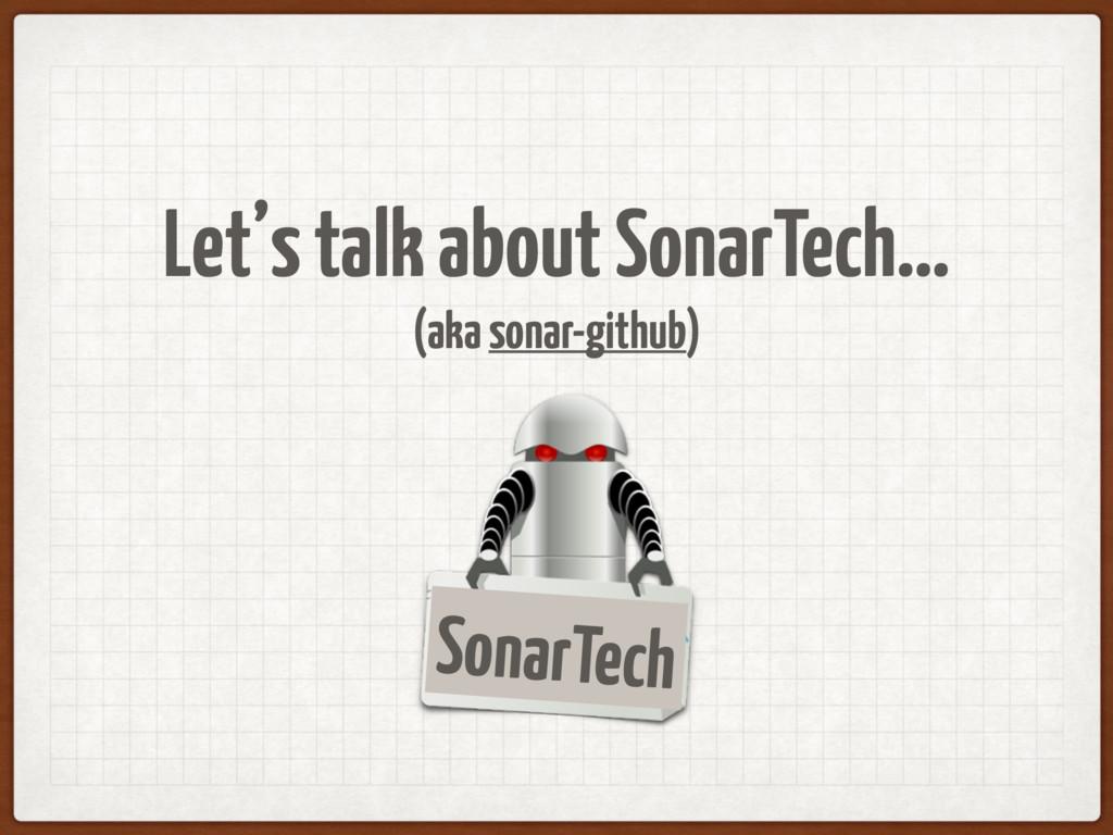 Let's talk about SonarTech… (aka sonar-github) ...