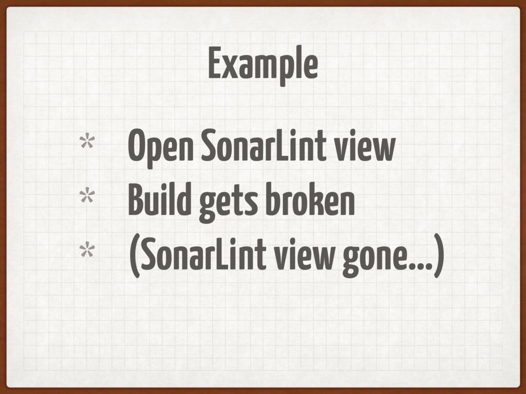 Example * Open SonarLint view * Build gets brok...