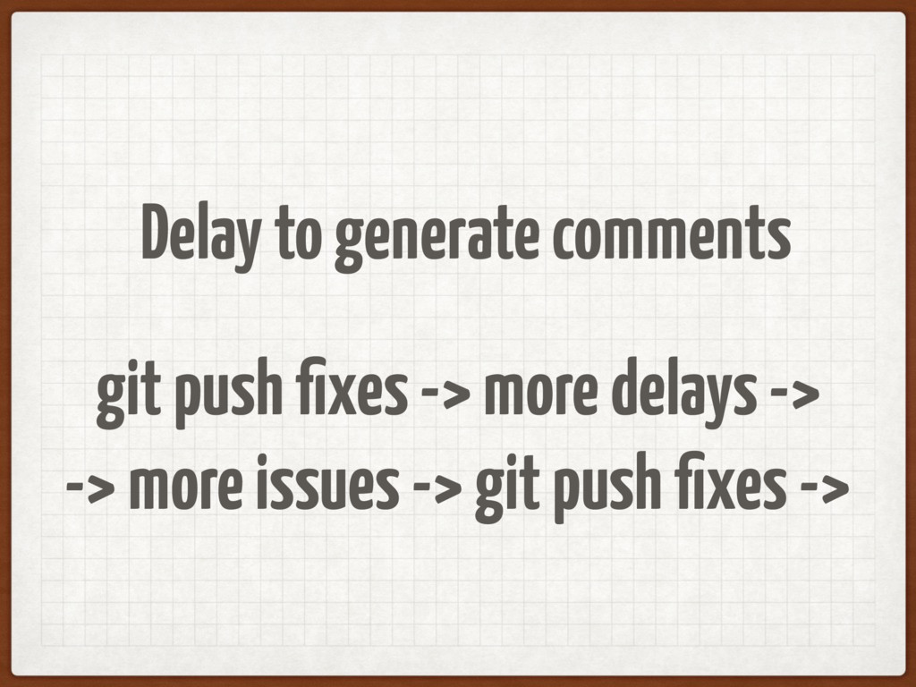 Delay to generate comments git push fixes -> mor...