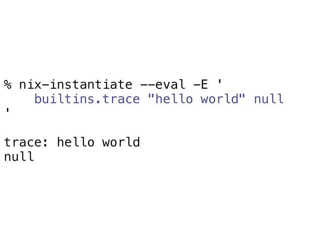 "% nix-instantiate --eval -E ' builtins.trace ""h..."