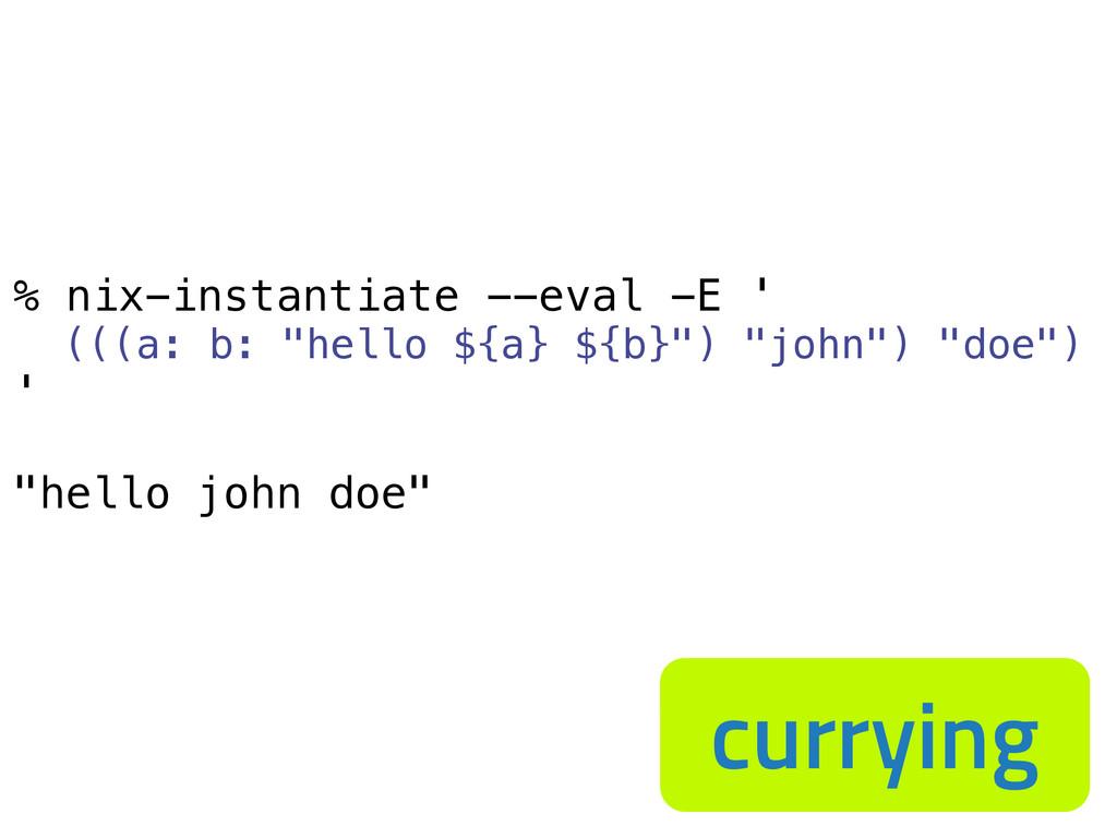 "% nix-instantiate --eval -E ' (((a: b: ""hello $..."