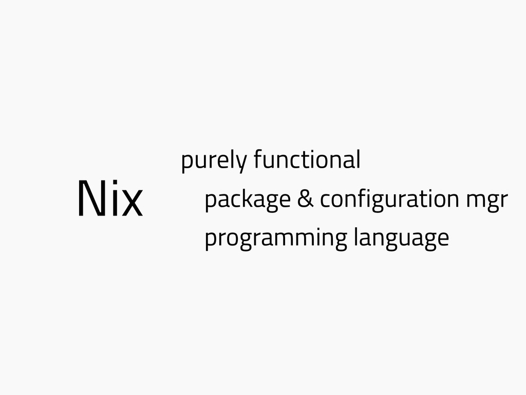 Nix purely functional package & configuration m...