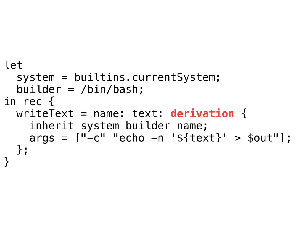 let system = builtins.currentSystem; builder = ...