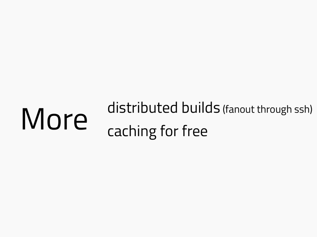 More distributed builds (fanout through ssh) ca...