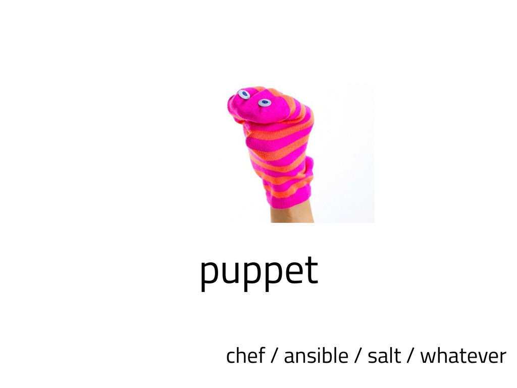 puppet chef / ansible / salt / whatever