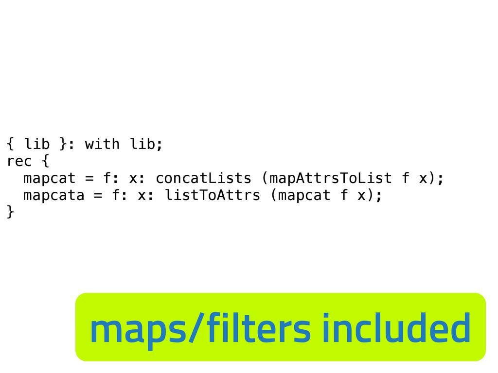 { lib }: with lib; rec { mapcat = f: x: concatL...