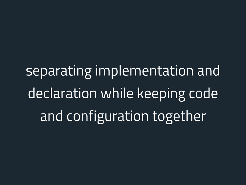 separating implementation and declaration while...