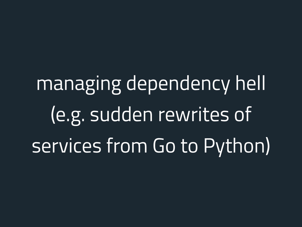 managing dependency hell (e.g. sudden rewrites ...