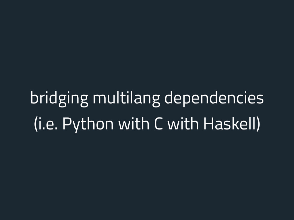 bridging multilang dependencies (i.e. Python wi...