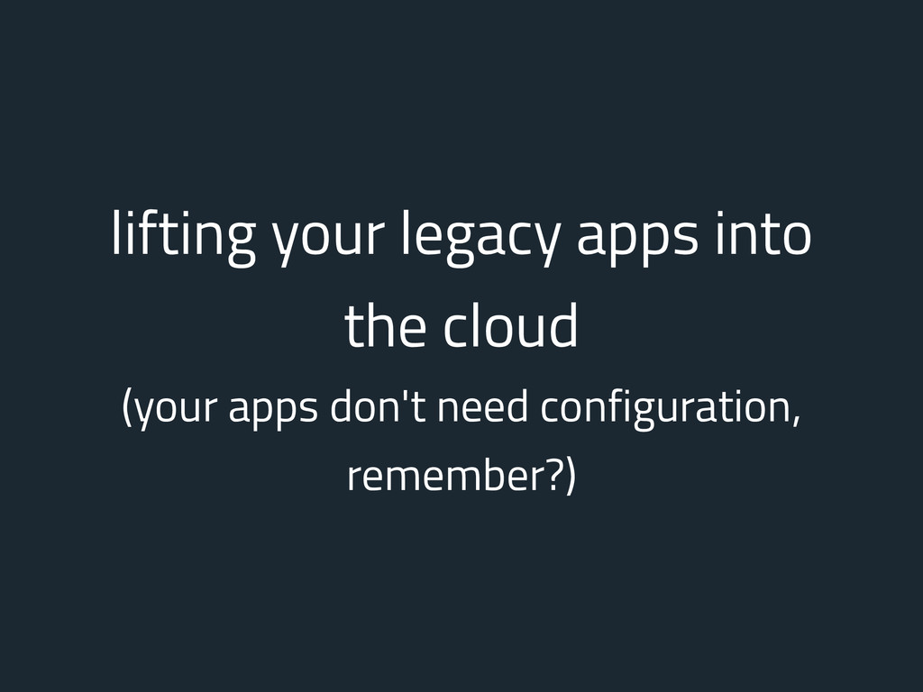 lifting your legacy apps into the cloud (your a...