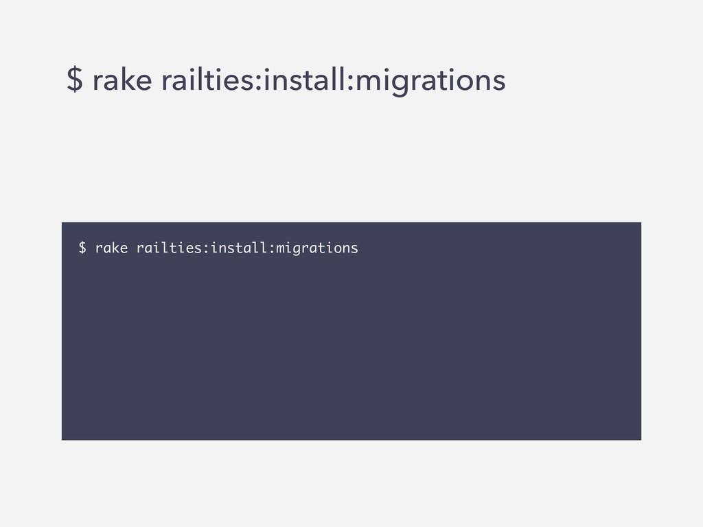 $ rake railties:install:migrations $ rake railt...