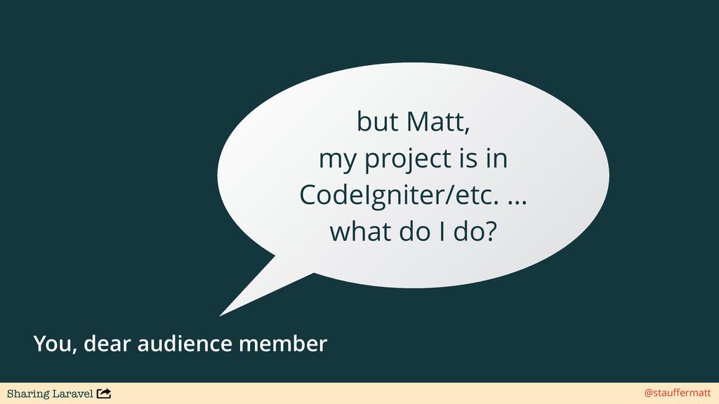 Sharing Laravel @stauffermatt but Matt, my proje...