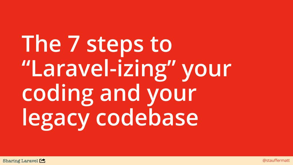 """Sharing Laravel @stauffermatt The 7 steps to """"La..."""