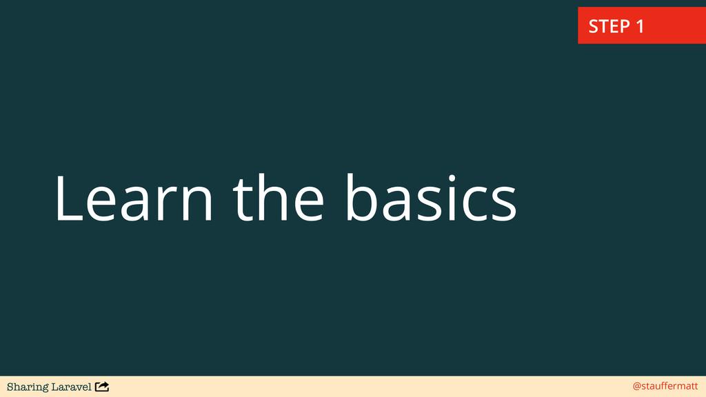 Sharing Laravel @stauffermatt Learn the basics S...