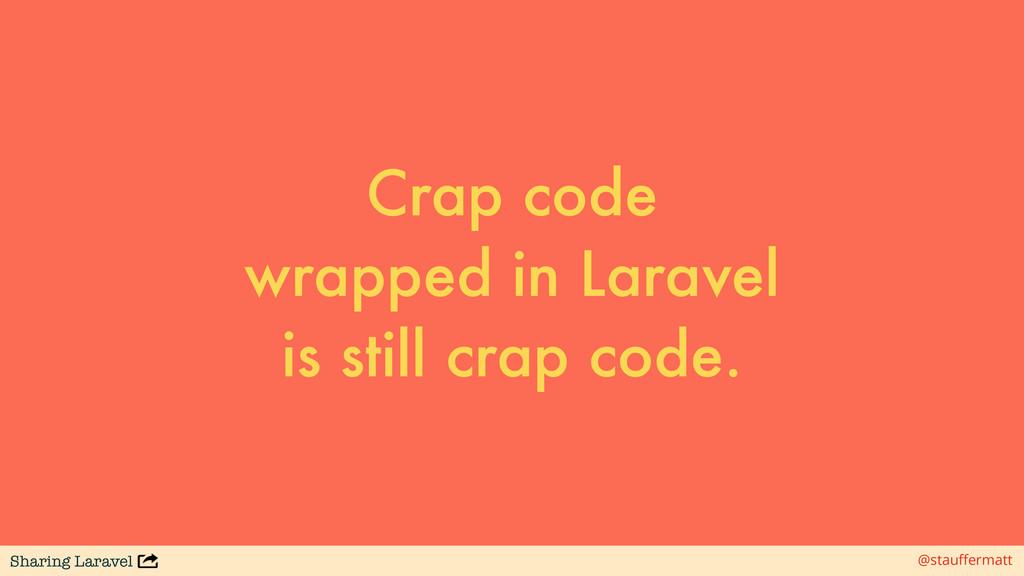 Sharing Laravel @stauffermatt Crap code wrapped...