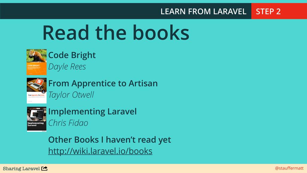 Sharing Laravel @stauffermatt Read the books Cod...