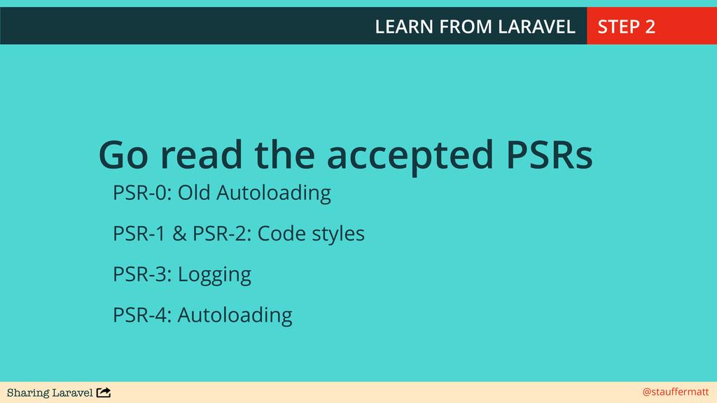Sharing Laravel @stauffermatt LEARN FROM LARAVEL...