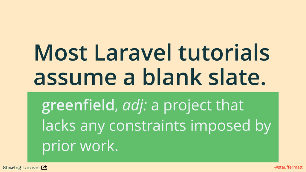 Sharing Laravel @stauffermatt Most Laravel tutor...
