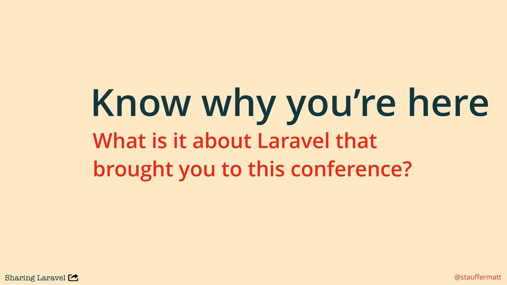 Sharing Laravel @stauffermatt Know why you're he...