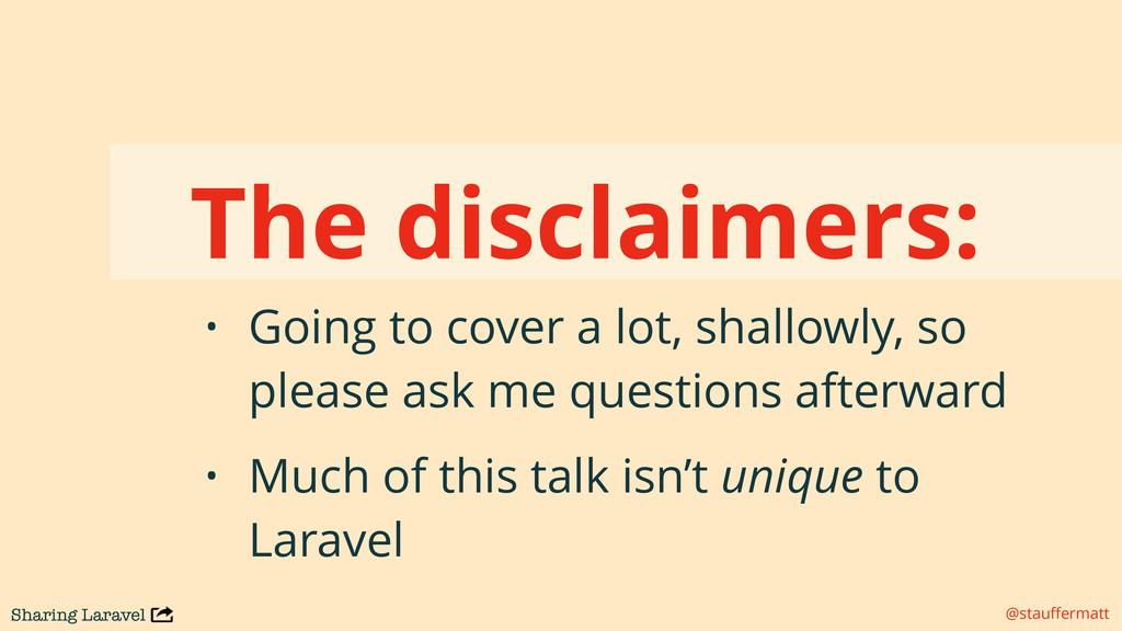 Sharing Laravel @stauffermatt The disclaimers: •...