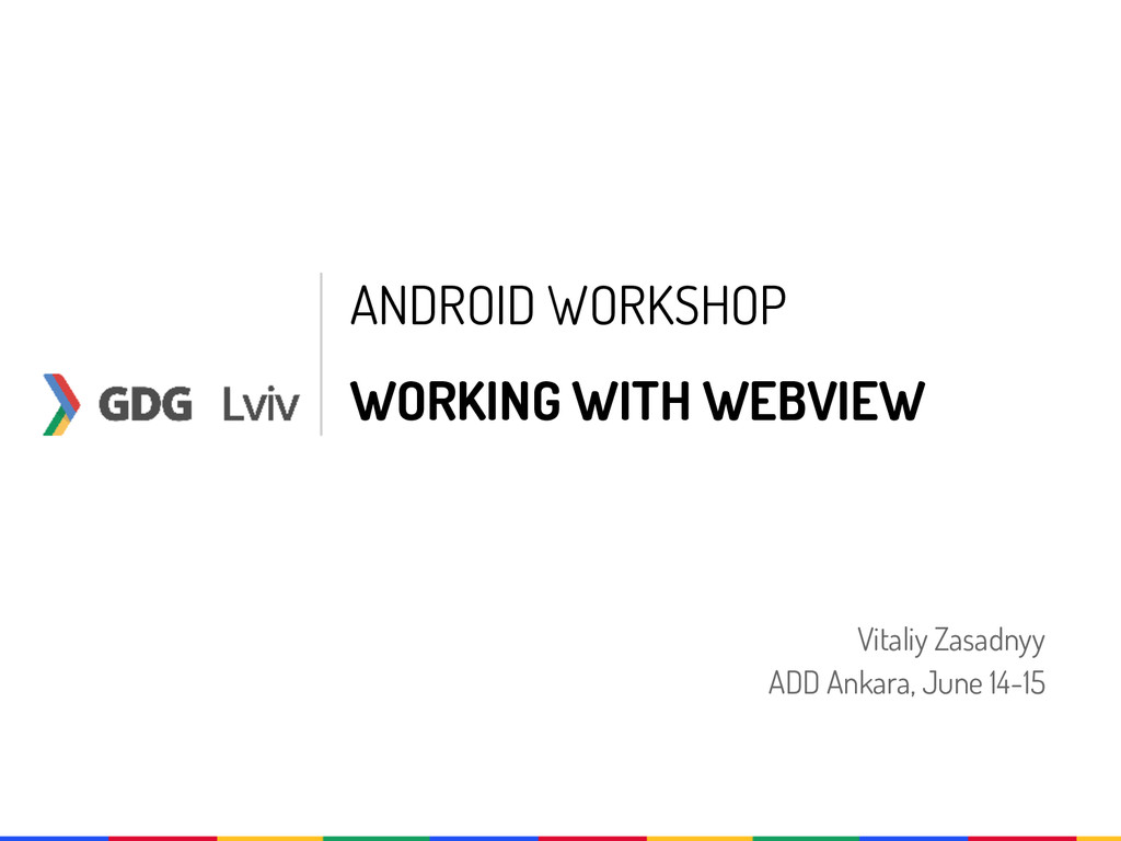 ANDROID WORKSHOP WORKING WITH WEBVIEW Vitaliy Z...