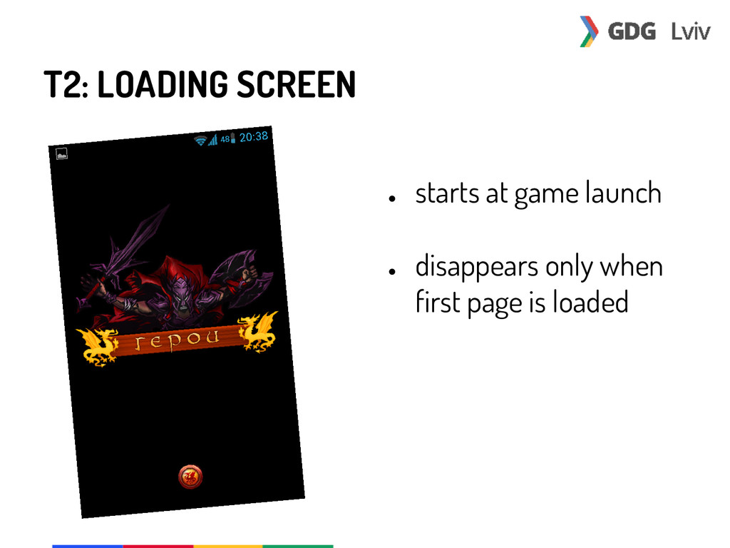 T2: LOADING SCREEN ● starts at game launch ● di...