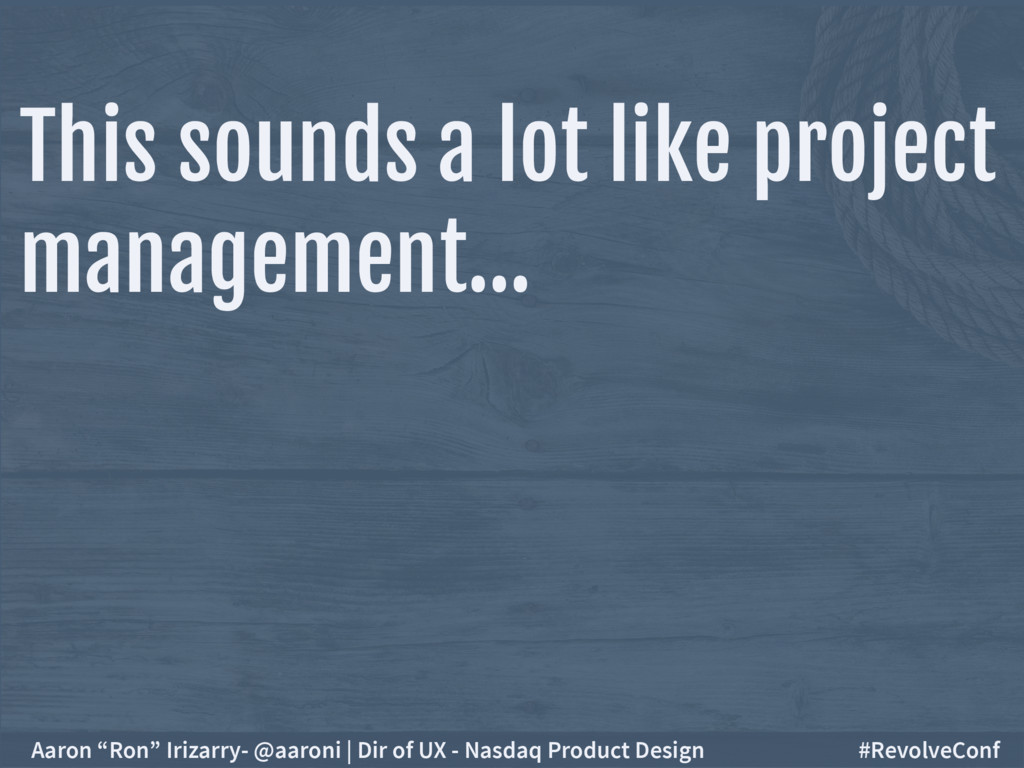 This sounds a lot like project management… Aaro...