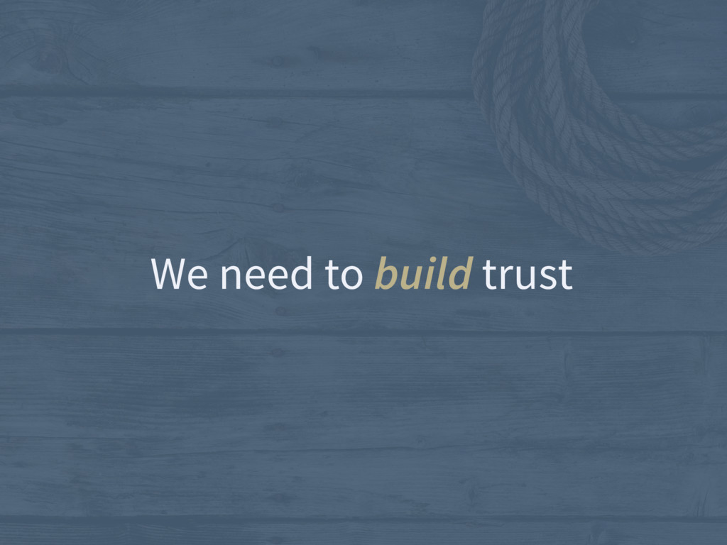We need to build trust