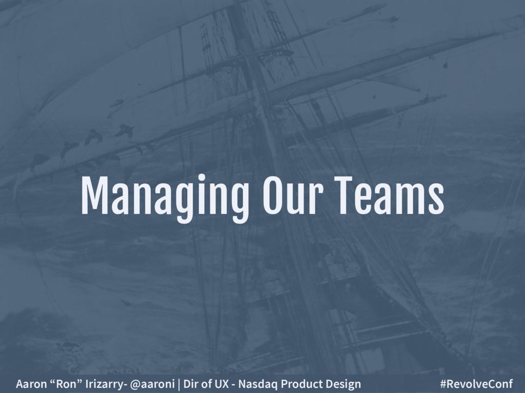 "Managing Our Teams Aaron ""Ron"" Irizarry- @aaron..."