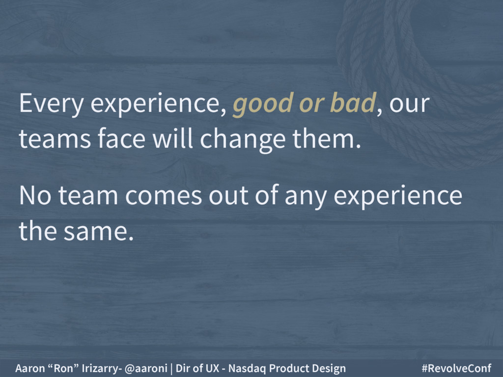 Every experience, good or bad, our teams face w...