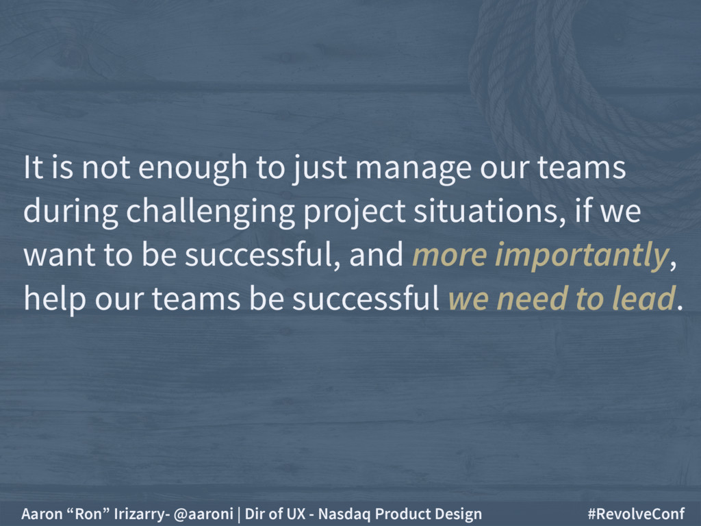 It is not enough to just manage our teams durin...
